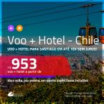 Promoção de <b>PASSAGEM + HOTEL</b> para o <b>CHILE: SANTIAGO</b>! A partir de R$ 953, por pessoa, quarto duplo, c/ taxas em até 10x SEM JUROS! Com opções de CAFÉ DA MANHÃ incluso!