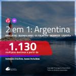 Promoção de Passagens 2 em 1 para a <b>ARGENTINA</b> – Escolha 2 entre: <b>Bariloche, Buenos Aires, El Calafate, Mendoza ou Ushuaia</b>! A partir de R$ 1.130, todos os trechos, c/ taxas!
