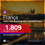 Promoção de Passagens para a <b>FRANÇA: Paris, Bordeaux, Lyon, Marselha, Nantes, Nice ou  Toulouse</b>! A partir de R$ 1.809, ida e volta, c/ taxas!
