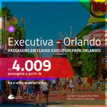 Passagens em <b>CLASSE EXECUTIVA</b> para <b>ORLANDO</b>! A partir de R$ 4.009, ida e volta, c/ taxas!