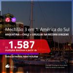 <b>MOCHILÃO AMÉRICA DO SUL</b>!!! Passagens 3 em 1 – <b>ARGENTINA: Buenos Aires + CHILE: Santiago + URUGUAI: Montevideo</b>! A partir de R$ 1.587, todos os trechos, c/ taxas!