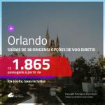 Promoção de Passagens para <b>ORLANDO</b>! A partir de R$ 1.865, ida e volta, c/ taxas! Com opções de VOO DIRETO!