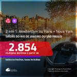 Promoção de Passagens 2 em 1 – <b>AMSTERDAM ou PARIS + NOVA YORK</b>! A partir de R$ 2.854, todos os trechos, c/ taxas! Com opções de BAGAGEM INCLUÍDA!