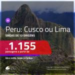 Promoção de Passagens para o <b>PERU: Cusco ou Lima</b>! A partir de R$ 1.155, ida e volta, c/ taxas!