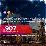 Ainda dá Tempo!!! Promoção de <b>PASSAGEM + HOTEL</b> para o <b>CHILE: Santiago</b>! A partir de R$ 907, por pessoa, quarto duplo, c/ taxas!