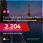 Continua!!! Promoção de Passagens 2 em 1 – <b>LISBOA + PARIS</b>! A partir de R$ 2.204, todos os trechos, c/ taxas!