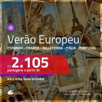 VERÃO EUROPEU!!! Passagens para a <b>EUROPA</b>: <b>Espanha, França, Inglaterra, Itália ou Portugal</b>, com valores a partir de R$ 2.105, ida e volta, c/ taxas!