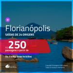 Promoção de Passagens para <b>FLORIANÓPOLIS</b>! A partir de R$ 250, ida e volta, c/ taxas!