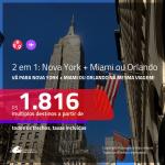 Promoção de Passagens 2 em 1 – <b>MIAMI ou ORLANDO + NOVA YORK</b>! A partir de R$ 1.816, todos os trechos, c/ taxas! Com opções de BAGAGEM INCLUÍDA!