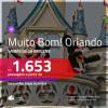 MUITO BOM!!! Promoção de Passagens para <b>ORLANDO</b>! A partir de R$ 1.653, ida e volta, c/ taxas!
