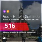 <b>INVERNO em GRAMADO</b>!!! Promoção de <b>PASSAGEM + HOTEL</b> para <b>GRAMADO</b>! A partir de R$ 516, por pessoa, quarto duplo, c/ taxas em até 10x SEM JUROS!