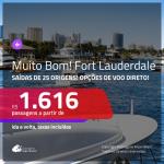 MUITO BOM!!! Promoção de Passagens para a <b>FLÓRIDA: Fort Lauderdale</b>! A partir de R$ 1.616, ida e volta, c/ taxas! Com opções de VOO DIRETO!