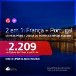 Promoção de Passagens 2 em 1 – <b>FRANÇA: Paris + PORTUGAL: Lisboa ou Porto</b>! A partir de R$ 2.209, todos os trechos, c/ taxas!