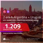 Promoção de Passagens 2 em 1 – <b>ARGENTINA: Buenos Aires + URUGUAI: Montevideo</b>! A partir de R$ 1.209, todos os trechos, c/ taxas!