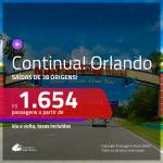 Continua!!! Promoção de Passagens para <b>ORLANDO</b>! A partir de R$ 1.654, ida e volta, c/ taxas!