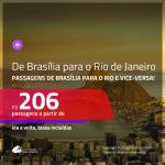 Promoção de Passagens de <b>BRASÍLIA</b> para o <b>RIO DE JANEIRO</b> e vice-versa! A partir de R$ 206, ida e volta, c/ taxas!