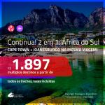 CONTINUA!!! Promoção de Passagens 2 em 1 para a <b>ÁFRICA DO SUL</b> – Vá para: <b>Cape Town + Joanesburgo</b>! A partir de R$ 1.897, todos os trechos, c/ taxas! Com opções de BAGAGEM INCLUÍDA!