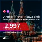Promoção de Passagens 2 em 1 – <b>RÚSSIA: Moscou + NOVA YORK</b>! A partir de R$ 2.997, todos os trechos, c/ taxas! Com opções de BAGAGEM INCLUÍDA!