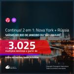 CONTINUA!!! Promoção de Passagens 2 em 1 – <b>NOVA YORK + RÚSSIA: Moscou</b>! A partir de R$ 3.025, todos os trechos, c/ taxas!