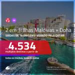 MUITO BOM!!! Promoção de Passagens 2 em 1 – <b>ILHAS MALDIVAS + DOHA</b>! A partir de R$ 4.534, todos os trechos, c/ taxas! Voando pela QATAR com opções de BAGAGEM INCLUÍDA!