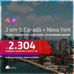 Promoção de Passagens 2 em 1 – <b>CANADÁ: Quebec, Toronto ou Vancouver + NOVA YORK</b>! A partir de R$ 2.304, todos os trechos, c/ taxas! Com opções de BAGAGEM INCLUÍDA!