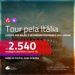 Tour pela <b>Itália</b>! Chegue por <b>MILÃO</b>, e vá embora por <b>ROMA</b> e vice-versa! A partir de R$ 2.540, todos os trechos, c/ taxas!