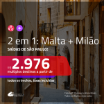 Promoção de Passagens 2 em 1 – <b>MALTA + MILÃO</b>! A partir de R$ 2.976, todos os trechos, c/ taxas!
