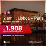 Promoção de Passagens 2 em 1 – <b>LISBOA + PARIS</b>! A partir de R$ 1.908, todos os trechos, c/ taxas!