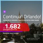 CONTINUA!!! Promoção de Passagens para <b>ORLANDO</b>, com datas para viajar até DEZEMBRO 2020, inclusive FERIADOS! A partir de R$ 1.682, ida e volta, c/ taxas! Saídas de 32 origens!