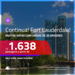 CONTINUA!!! Promoção de Passagens para <b>FORT LAUDERDALE</b>, com datas para viajar até DEZEMBRO 2020, inclusive FERIADOS! A partir de R$ 1.638, ida e volta, c/ taxas! Saídas de 35 origens!