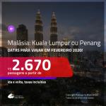 <b>ÚLTIMA CHAMADA</b>!!! Promoção de Passagens para a <b>MALÁSIA: Kuala Lumpur ou Penang, para viajar em FEVEREIRO 2020</b>! A partir de R$ 2.670, ida e volta, c/ taxas!