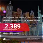 Promoção de Passagens para <b>LAS VEGAS, LOS ANGELES ou SAN FRANCISCO</b>! A partir de R$ 2.389, ida e volta, c/ taxas! Com opções de BAGAGEM INCLUÍDA!