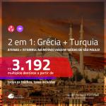 Promoção de Passagens 2 em 1 – <b>GRÉCIA: Atenas + TURQUIA: Istambul</b>! A partir de R$ 3.192, todos os trechos, c/ taxas! Opções com BAGAGEM INCLUÍDA!