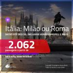 Promoção de Passagens para a <b>ITÁLIA: Milão ou Roma</b>! A partir de R$ 2.062, ida e volta, c/ taxas! Datas até DEZ/20, inclusive VERÃO EUROPEU e mais!