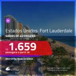 Promoção de Passagens para os <b>ESTADOS UNIDOS: Fort Lauderdale</b>! A partir de R$ 1.659, ida e volta, c/ taxas!