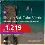 Passagens para a <b>ILHA DO SAL, Cabo Verde, na África</b>! A partir de R$ 1.219, ida e volta, c/ taxas!