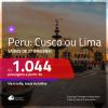 Promoção de Passagens para o <b>PERU: Cusco ou Lima</b>! A partir de R$ 1.044, ida e volta, c/ taxas!