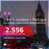 Promoção de Passagens 2 em 1 – <b>LONDRES + PORTUGAL: Lisboa ou Porto</b>! A partir de R$ 2.556, todos os trechos, c/ taxas!