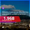 Promoção de Passagens para o <b>MÉXICO: Cancún ou Monterrey</b>! A partir de R$ 1.968, ida e volta, c/ taxas!
