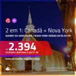 Promoção de Passagens 2 em 1 – <b>CANADÁ: Quebec ou Vancouver + NOVA YORK</b>! A partir de R$ 2.394, todos os trechos, c/ taxas! Opções de BAGAGEM INCLUÍDA!