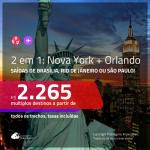 Promoção de Passagens 2 em 1 – <b>NOVA YORK + ORLANDO</b>! A partir de R$ 2.265, todos os trechos, c/ taxas! Com opções de BAGAGEM INCLUÍDA!
