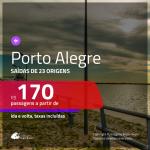 Promoção de Passagens para <b>PORTO ALEGRE</b>! A partir de R$ 170, ida e volta, c/ taxas!