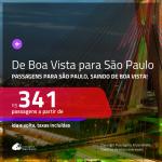Promoção de Passagens para <b>SÃO PAULO</b> saindo de BOA VISTA! A partir de R$ 341, ida e volta, c/ taxas!