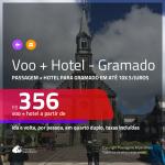 Promoção de <b>PASSAGEM + HOTEL</b> para <b>GRAMADO</b>! A partir de R$ 356, por pessoa, quarto duplo, c/ taxas em até 10x SEM JUROS!