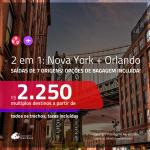 Promoção de Passagens 2 em 1 – <b>NOVA YORK + ORLANDO</b>! A partir de R$ 2.250, todos os trechos, c/ taxas! Com opções de BAGAGEM INCLUÍDA!