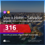Promoção de <b>PASSAGEM + HOTEL</b> para <b>SALVADOR</b>! A partir de R$ 316, por pessoa, quarto duplo, c/ taxas em até 10x SEM JUROS!