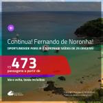 CONTINUA!!! Promoção de Passagens para <b>FERNANDO DE NORONHA</b>! A partir de R$ 473, ida e volta, c/ taxas!