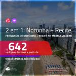 Promoção de Passagens 2 em 1 – <b>FERNANDO DE NORONHA + RECIFE</b>, na mesma viagem! A partir de R$ 642, todos os trechos, c/ taxas!