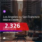 Passagens para <b>LOS ANGELES ou SAN FRANCISCO</b>! A partir de R$ 2.326, ida e volta, c/ taxas!