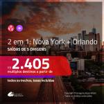 Promoção de Passagens 2 em 1 – <b>NOVA YORK + ORLANDO</b>! A partir de R$ 2.405, todos os trechos, c/ taxas!